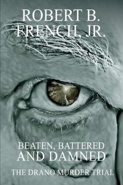 Beaten, Battered, and Damned - Robert B. French, Jr.