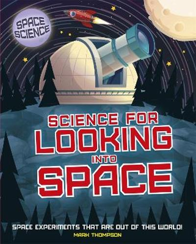 Space Science: STEM in Space: Science for Looking Into Space - Mark Thompson
