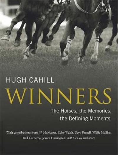 Winners: The horses, the memories, the defining moments - Hugh Cahill