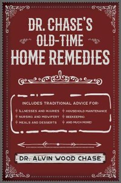 Dr. Chase's Old-Time Home Remedies - Alvin Wood Chase