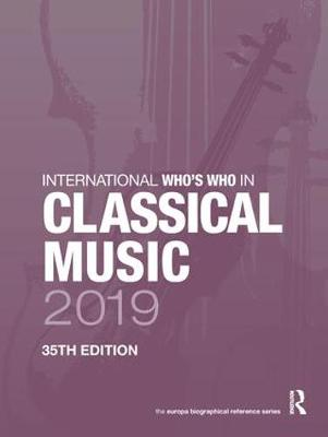 International Who's Who in Classical Music 2019 - Europa Publications