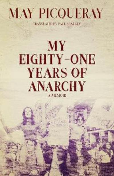 My Eighty-one Years Of Anarchy - May Picqueray