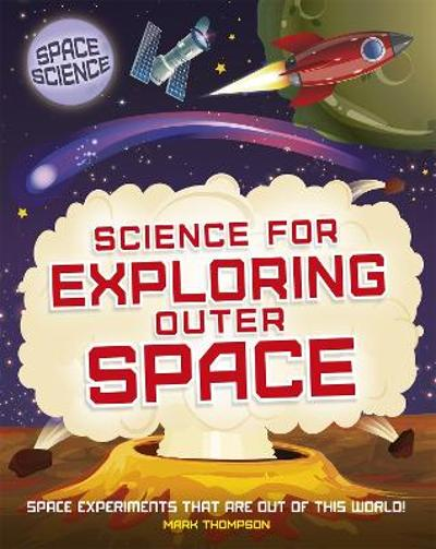 Space Science: STEM in Space: Science for Exploring Outer Space - Mark Thompson