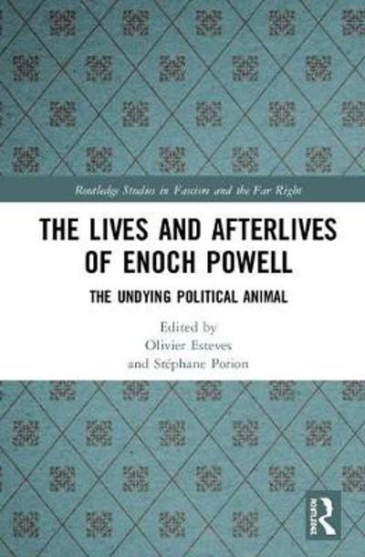 The Lives and Afterlives of Enoch Powell - Olivier Esteves