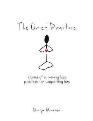 The Grief Practice - Monique Minahan