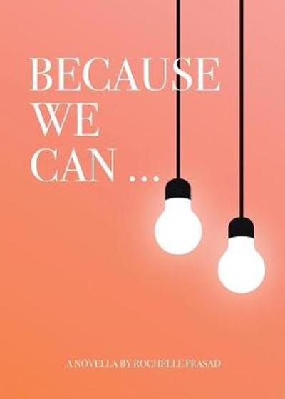 Because We Can - Rochelle Prasad