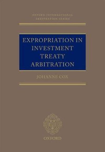 Expropriation in Investment Treaty Arbitration - Dr Johanne M. Cox
