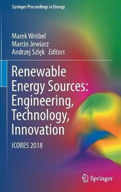 Renewable Energy Sources: Engineering, Technology, Innovation - Marek Wrobel