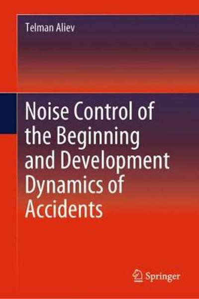 Noise Control of the Beginning and Development Dynamics of Accidents - Telman Aliev