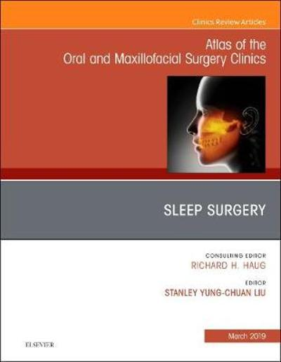 Sleep Surgery, An Issue of Atlas of the Oral & Maxillofacial Surgery Clinics - Liu