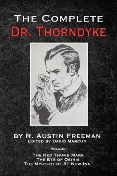 The Complete Dr. Thorndyke - Volume 1 - R Austin Freeman