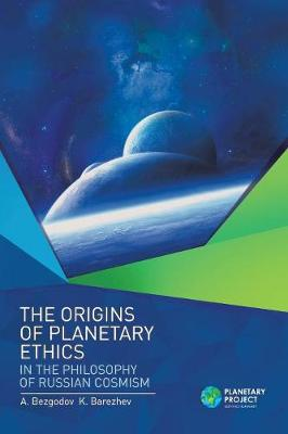 The Origins of Planetary Ethics in the Philosophy of Russian Cosmism - A Bezgodov