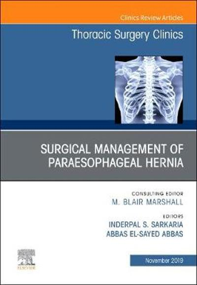 Paraesophageal Hernia Repair,An Issue of Thoracic Surgery Clinics - Inderpal S Sarkaria