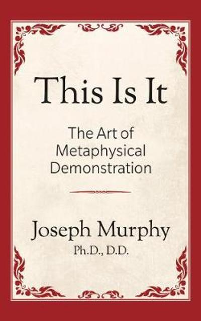 This is It!: The Art of Metaphysical Demonstration - Joseph Murphy