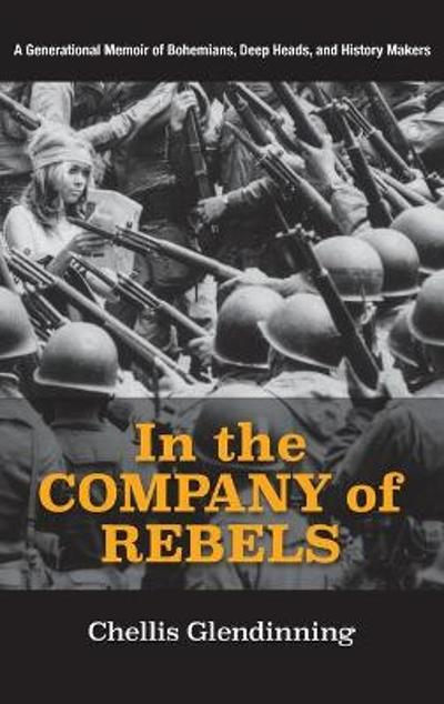 In the Company of Rebels - Chellis Glendinning