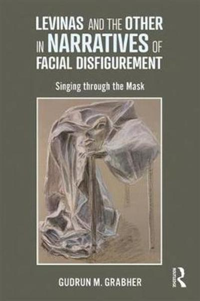 Levinas and the Other in Narratives of Facial Disfigurement - Gudrun M. Grabher