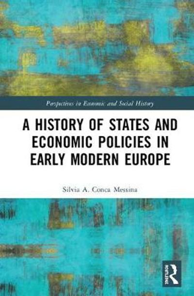 A History of States and Economic Policies in Early Modern Europe - Silvia A. Conca Messina