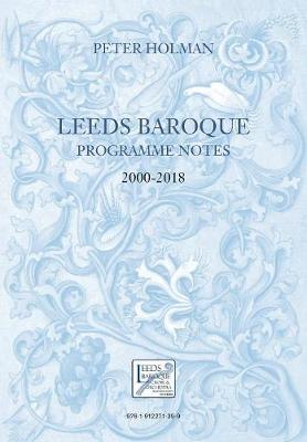 Leeds Baroque Programme Notes 2000-2018 - Peter Holman