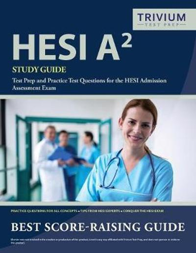 Hesi A2 Study Guide - Trivium Health Care Exam Prep Team