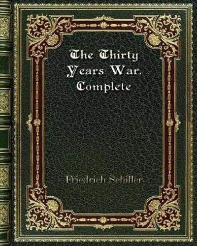 The Thirty Years War. Complete - Friedrich Schiller