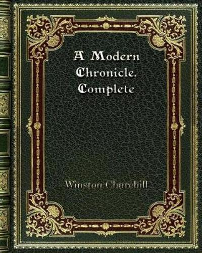 A Modern Chronicle. Complete - Winston Churchill