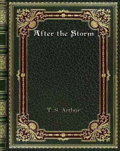 After the Storm - T S Arthur