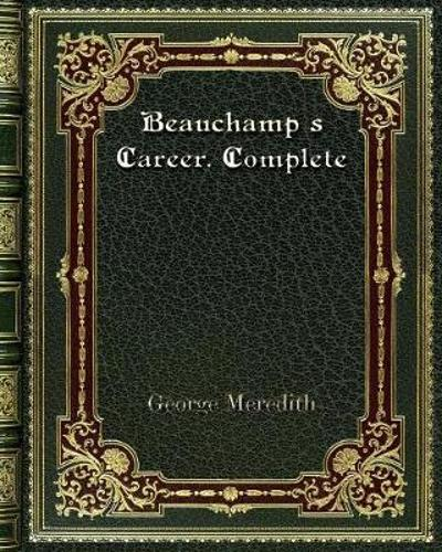 Beauchamp's Career. Complete - George Meredith