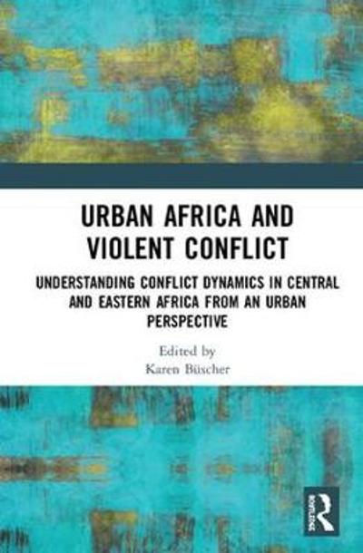 Urban Africa and Violent Conflict - Karen Buscher