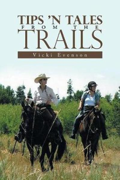 Tips 'n Tales from the Trails - Vicki Evenson