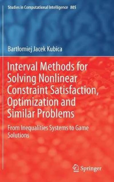 Interval Methods for Solving Nonlinear Constraint Satisfaction, Optimization and Similar Problems - Bartlomiej Jacek Kubica