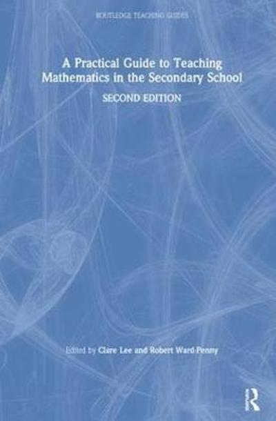 A Practical Guide to Teaching Mathematics in the Secondary School - Clare Lee