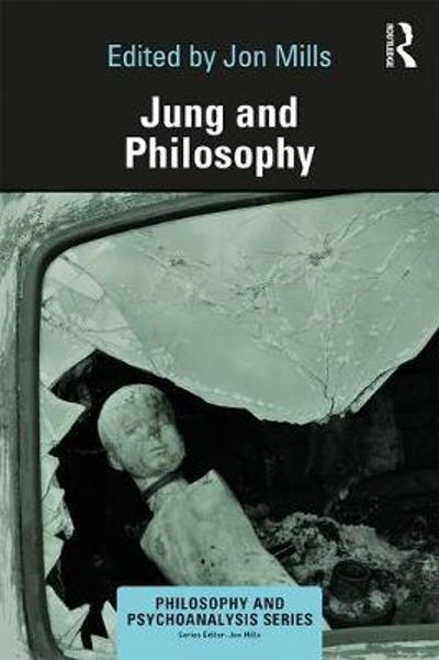 Jung and Philosophy - Jon Mills