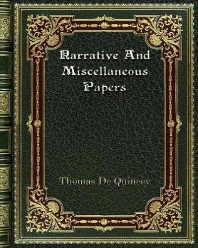 Narrative And Miscellaneous Papers - Thomas de Quincey