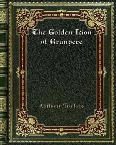 The Golden Lion of Granpere - Anthony Trollope
