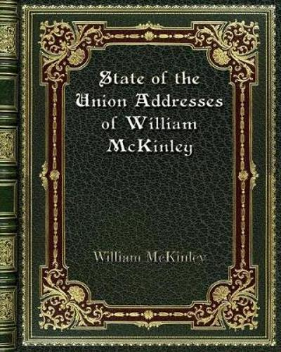State of the Union Addresses of William McKinley - William McKinley