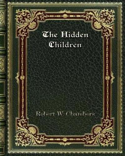 The Hidden Children - Robert W Chambers