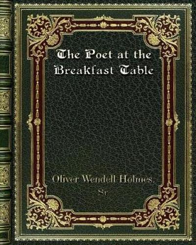 The Poet at the Breakfast Table - Oliver Wendell Holmes Sr