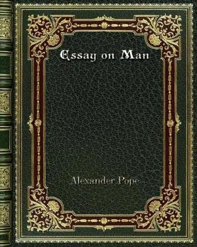 Essay on Man - Alexander Pope