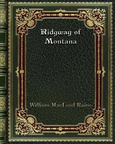 Ridgway of Montana - William MacLeod Raine