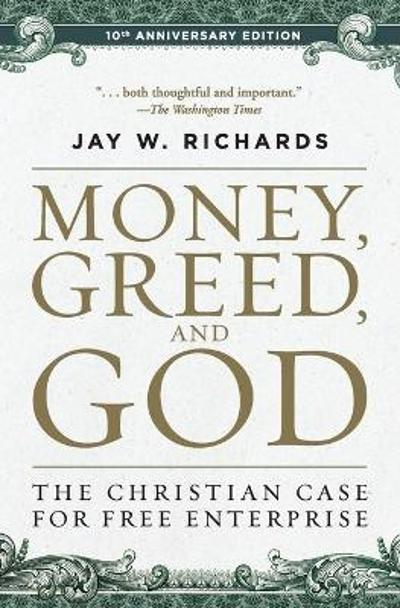 Money, Greed, and God 10th Anniversary Edition - Jay W. Richards