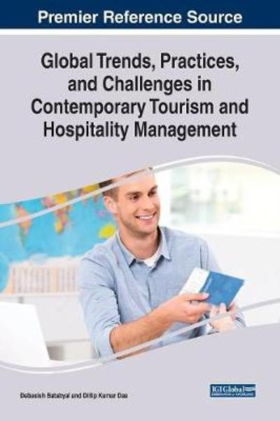 Global Trends, Practices, and Challenges in Contemporary Tourism and Hospitality Management - Debasish Batabyal