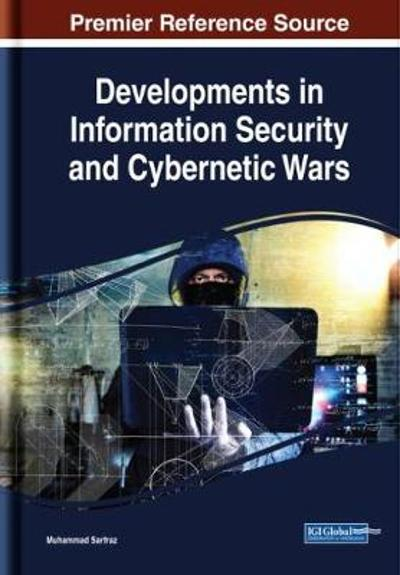 Developments in Information Security and Cybernetic Wars - Muhammad Sarfraz