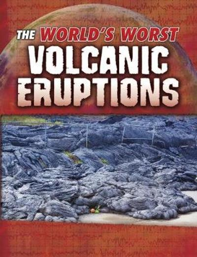 The World's Worst Volcanic Eruptions - Tracy Nelson Maurer