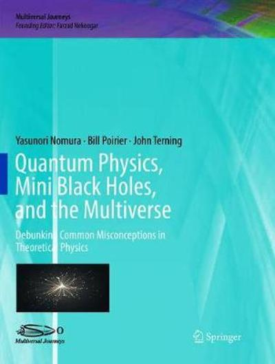 Quantum Physics, Mini Black Holes, and the Multiverse - Yasunori Nomura