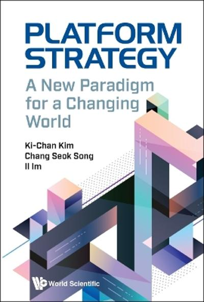 Platform Strategy: A New Paradigm For A Changing World - Chang-seok Song