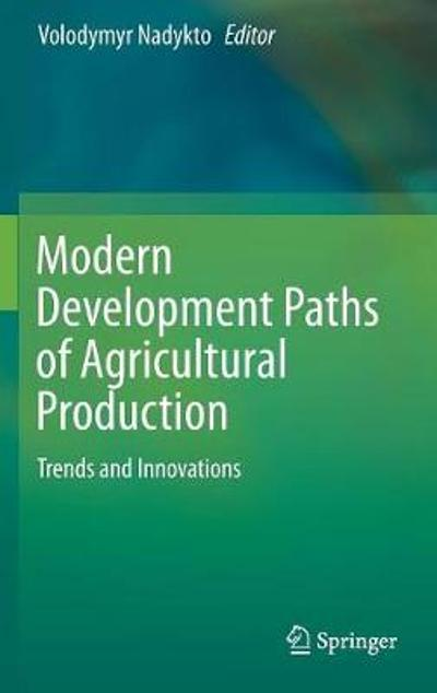 Modern Development Paths of Agricultural Production - Volodymyr Nadykto