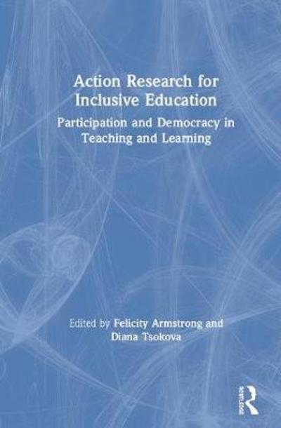 Action Research for Inclusive Education - Felicity Armstrong