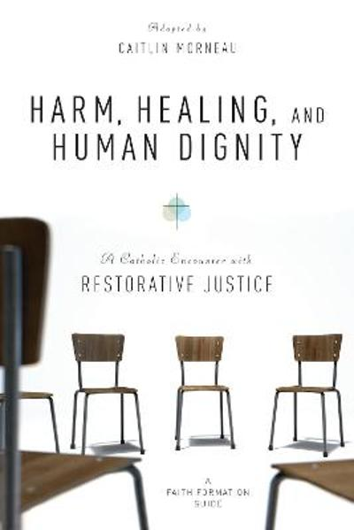 Harm, Healing, and Human Dignity - Caitlin Morneau