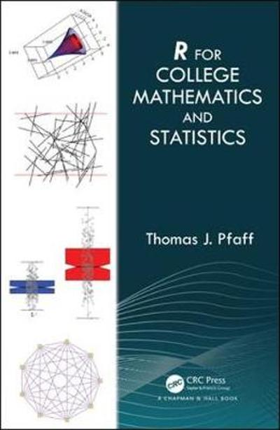 R For College Mathematics and Statistics - Thomas Pfaff