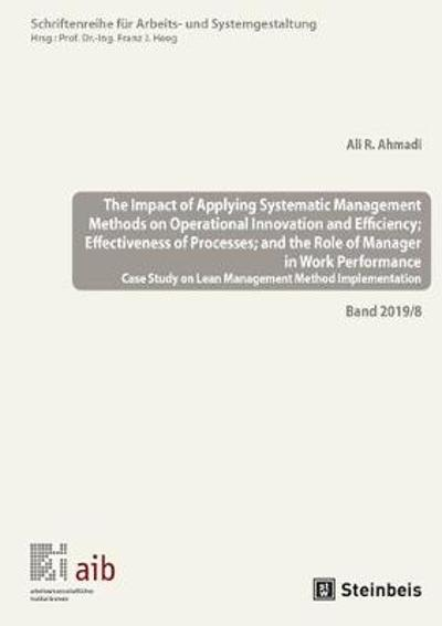 The Impact of Applying Systematic Management Methods on Operational Innovation and Efficiency; Effectiveness of Processes; and the Role of Manager in Work Performance - Ali R. Ahmadi